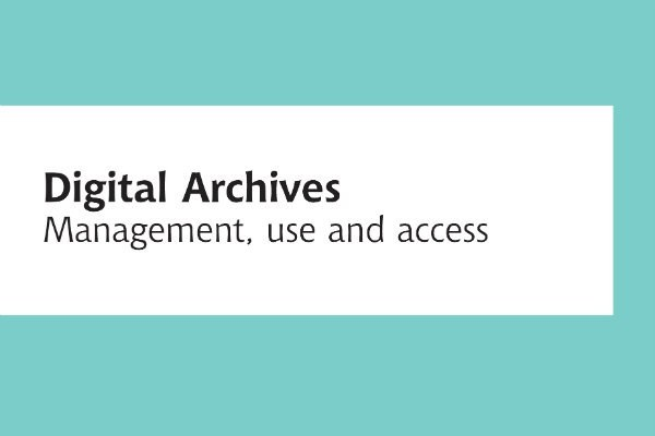 Digital Archives. Management Use and Access