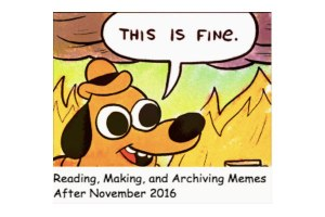 Reading, making and archiving memes