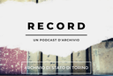 Record. Un podcast d'Archivio